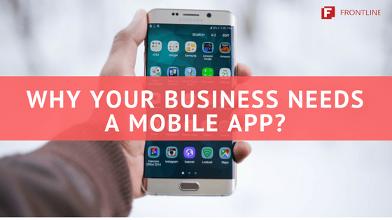 Why Your Business Needs a Mobile App-